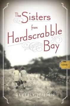 THE SISTERS FROM HARDSCRABBLE BAY by Beverly Jensen, review by Lisa Riley Emig - an engaging series of stories chronicling the lives of the Hillock sisters, Idella and Avis, as they make their way from the harsh landscape of New Brunswick, Canada to the slightly more civilized cities of post WWI New England.