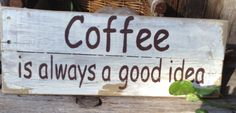 Coffee is always a good idea,, Pallet Art,  Primitive, Wooden Signs,Distressed. $24.00, via Etsy.  Wouldn't this be cute for a coffee station?