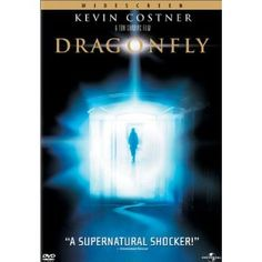 Dragonfly - this movie is in my top 10 of favorite movies of all time...maybe even top 5...must see!!!