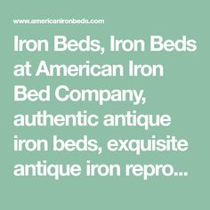 Iron Beds, Iron Beds at American Iron Bed Company, authentic antique iron beds, exquisite antique iron reproductions, headboards, kids beds, canopy beds and daybeds Kids Bed Canopy, Canopy Beds, Antique Iron Beds, Victorian Irons, Bed Company, Kid Beds, Daybeds, Headboards, American