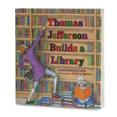 Thomas Jefferson Builds a Library. Thomas Jefferson loved books, reading, and libraries. He started accumulating books as a young man. This lyrical picture-book biography tells the story of how Jefferson's vast book collections helped to create the world's largest library, the Library of Congress. Written by Barb Rosenstock with illustrations by John O' Brien. Ages 8 to 11. Softcover, 32 Pages.
