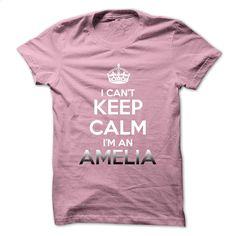 Keep Calm  Im An AMELIA T Shirt, Hoodie, Sweatshirts - hoodie outfit #hoodie #Tshirt