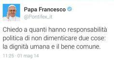 """I papa contro i #partiti """"Chiedo a quanti hanno #responsabilità #politica di non dimenticare due cose: la #dignità umana e il bene #comune"""" #papafrancesco"""