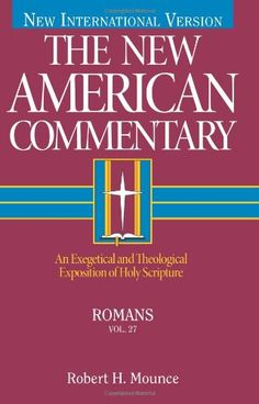 Romans: An Exegetical and Theological Exposition of Holy Scripture (New American Commentary) by Robert Mounce,http://www.amazon.com/dp/080540127X/ref=cm_sw_r_pi_dp_mDOIsb175XNCBASA