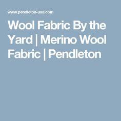 Wool Fabric By the Yard | Merino Wool Fabric | Pendleton