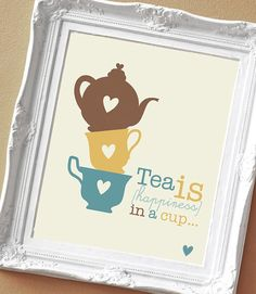 Tea is Happiness in a Cup  Print for your Home by SunshinePrintsCo, $15.00