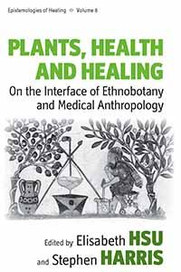 PLANTS, HEALTH AND HEALING  On the Interface of Ethnobotany and Medical Anthropology  Edited by Elisabeth Hsu and Stephen Harris