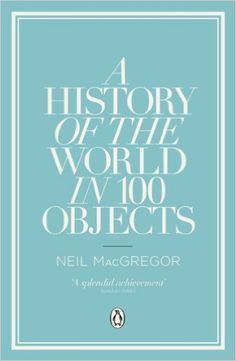 A History of the World in 100 Objects: Amazon.it: Dr Neil MacGregor: Libri in altre lingue
