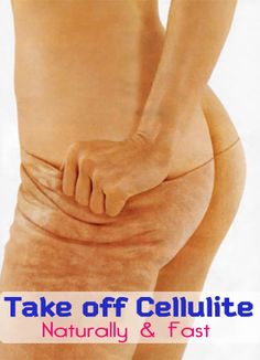Get Rid of Cellulite - Naturally and Fast