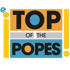 "TOP of the POPES logo, inspired by ""Top of the pops"" original one. [http://images3.wikia.nocookie.net/__cb20110919032835/logopedia/images/e/ee/N10277247651_1141968_9133.jpg]"