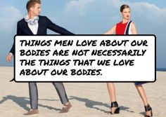 #Things Men Love about Our Bodies are not necessarily the things that we love about our bodies.