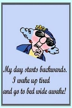 my day starts backwards quote quotes funny funny quote funny quotes humor lol maxine, Me too!