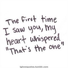 (((❤))) the first time i saw you I knew you are the one I love you I want to be with you I'm in love with you TMV V^V❤V^V. Motivational Quotes For Love, Love Quotes For Her, Quotes For Him, Cute Quotes, Be Yourself Quotes, Love Of My Life, Quotes To Live By, Inspirational Quotes, Love Quotes To Husband