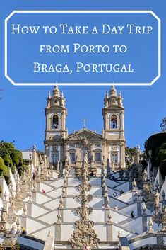 Braga, Portugal is not to be missed and we give you a few tips on how to take a day trip from Porto.
