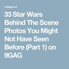 33 Star Wars Behind The Scene Photos You Might Not Have Seen Before (Part 1) on 9GAG
