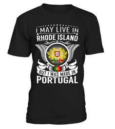 I May Live in Rhode Island But I Was Made in Portugal Country T-Shirt V1 #PortugalShirts