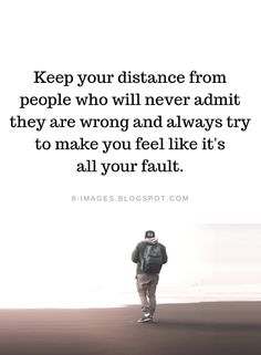 Quotes Keep your distance from people who will never admit they are wrong and always try to make you feel like it's all your fault. People Hurt You Quotes, Hurt Quotes, Smile Quotes, Negative People Quotes Families, Friends Hurt You Quotes, Greedy People Quotes, Pain Quotes, Real Quotes, Mom Quotes