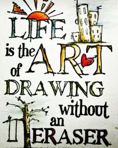 #life is the #art of #drawing without #eraser.. #life #inspiration #motivational #quotes #thedailylife