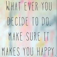What ever you decide to do, make sure it makes you happy!