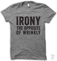 Irony! The opposite of wrinkly.