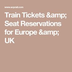 Train Tickets & Seat Reservations for Europe & UK