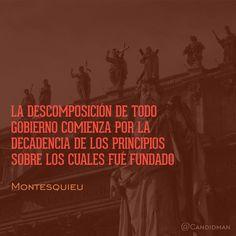 20160719 La descomposición de todo gobierno comienza por la decadencia de los principios sobre los cuales fué fundado - Montesquieu @Candidman instagram