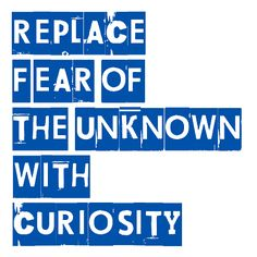 Image from indierockkid.com  Replace fear of the unknown with curiosity.