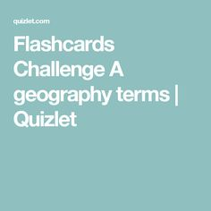 Flashcards Challenge A geography terms | Quizlet