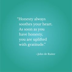 """""""Honesty always soothes your heart. As soon as you have honesty, you are uplifted with gratitude.""""–John de Ruiter Inspirational Quotes With Images, Honesty, Your Heart, Wallpaper Backgrounds, Gratitude, Grateful Heart, Thanks, Be Grateful"""