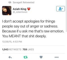 I personally don't agree with this. We're humans we all say things in arguments that we sometimes regret, but you can't hold on to that and allow it to make you a bitter person. That's how you lose people