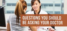 Here are some of the most essential questions you should bring up during any doctor visit to ensure that you are getting the most value for your visit.