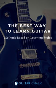 The best way to learn guitar. Examining methods based on learning styles. https://www.guitarchalk.com/best-way-to-learn-guitar/ #guitar #guitarlessons