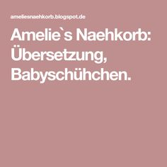 Amelie`s Naehkorb: Übersetzung, Babyschühchen.