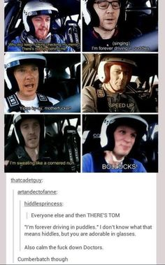 cumberbatch yipee ky-ay motherfucker lol then theres tom im forever driving in puddles lol