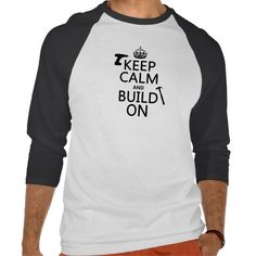 Keep Calm and Build On (any background color) T Shirt, Hoodie Sweatshirt