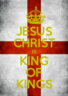 JESUS CHRIST IS KING OF KINGS AND LORD OF LORDS!