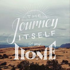 """The journey itself is my home."" #travel #quote"