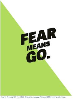 Challenge 15: Fear Means Go. Push past your fears and be more bold. Go for it more often without hesitation. #DareToDisrupt #disrupt #disruptmovement #goforit #entrepreneur #business