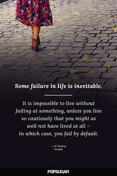 """""""Some failure in life is inevitable. It is impossible to live without failing at something, unless you live so cautiously that you might as well not have lived at all — in which case, you fail by default."""" — J.K. Rowling"""