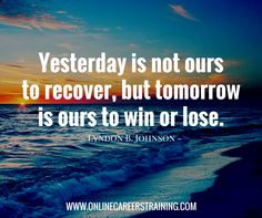 Yesterday is not ours to recover, but tomorrow is ours to win or lose. - Lyndon B. Win Or Lose, Qoutes, Entrepreneur, Inspirational Quotes, Quotations, Quotes, Quotes Inspirational, Inspiring Quotes, Inspiration Quotes