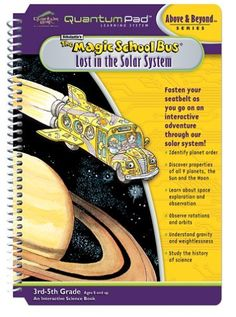 Quantum Pad: The Magic School Bus Lost in the Solar System by LeapFrog. $12.99. As children join the crew from The Magic School book on an awesome adventure through space, they learn all about the 9 planets, sun and moon. Over 15 interactive games turn children into astronauts-in-training. They'll learn all about gravity and weightlessness, space exploration and more. Works with LeapPad, LeapPad Plus Writing and QuantumPad learning systems. Imported.