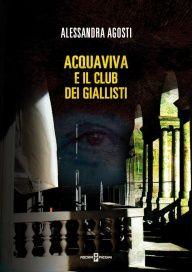 Acquaviva e il club dei giallisti - Alessandra Agosti - Recensioni su Anobii
