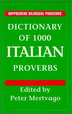 Dictionary of 1000 Italian Proverbs (Hippocrene Bilingual Proverbs) by Peter Mertvago, http://www.amazon.com/dp/0781804582/ref=cm_sw_r_pi_dp_jj9Tqb1MF70DH