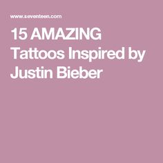15 AMAZING Tattoos Inspired by Justin Bieber