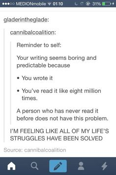 So very painfully accurate. I read my own writing so much that sometimes I never want to see it again.