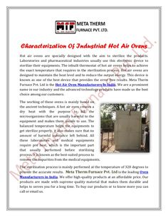 Meta Therm Furnace Pvt. Ltd is the Hot Air Oven Manufacturers In India. We are a prominent name in our industry and the advanced technology products have made us the best choice among our customers. The working of these ovens is mainly based on the ancient techniques