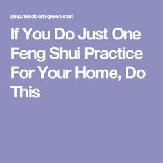 If You Do Just One Feng Shui Practice For Your Home, Do This