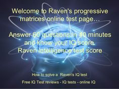 Raven's progressive matrices test online, free download powerpoint presentation with answers. Answer 60 questions in 40 minutes. answers. How to solve a Raven's IQ test? Powerpoint presentation pps