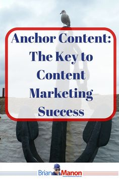 Anchor Content: The Key to Content Marketing Success  http://brianmanon.com/anchor-content-key-content-marketing-success/