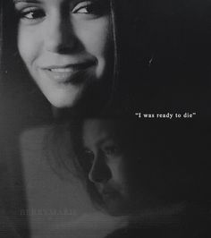 "Vampire Diaries ""I was Ready to Die."" ~Elana Gilbert"